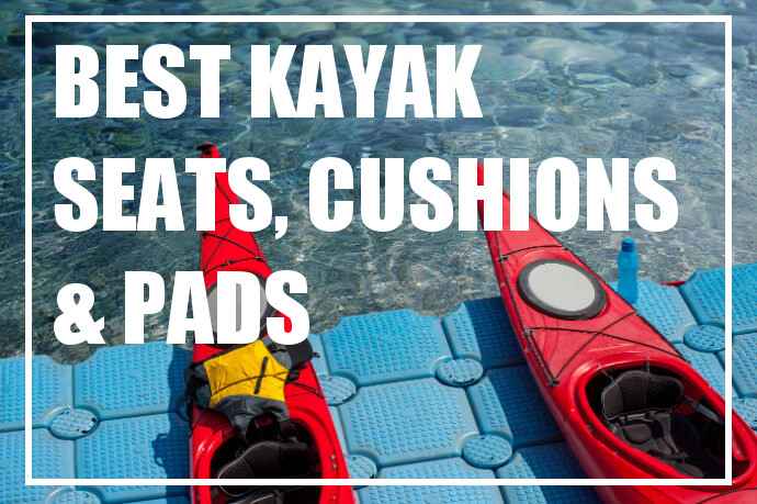 Our Picks for Best Kayak Seats, Cushions & Pads - Find More
