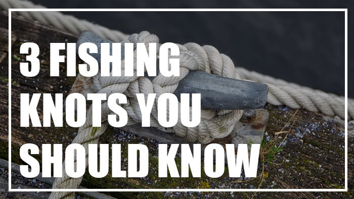 3 Fishing Knots Everyone Should Know