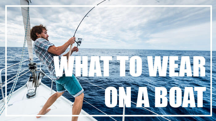 What to Wear on a Fishing Boat